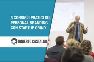 3 Consigli Pratici sul Personal Branding con Startup Grind, Google ed un giovane startupper napoletano di 17 anni.