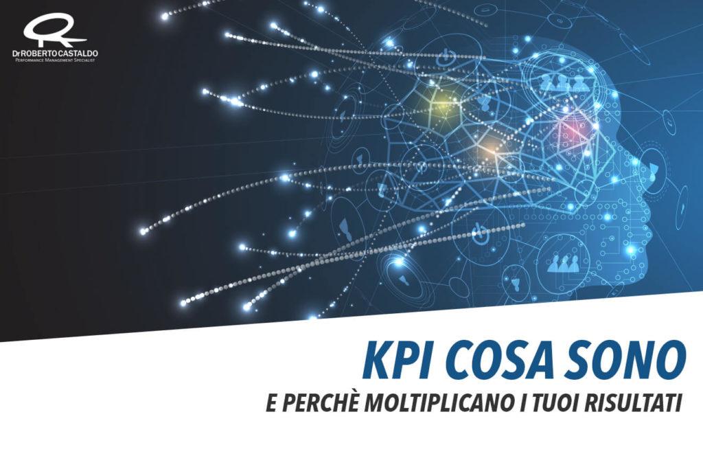 KPI cosa sono e perché moltiplicano performance e risultati aziendali e personali